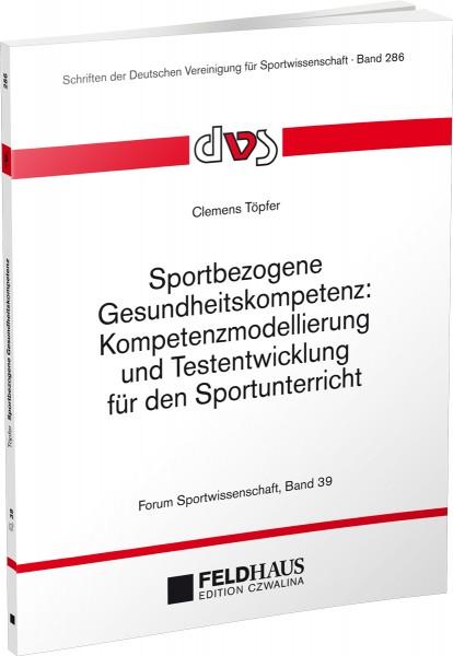 Sportbezogene Gesundheitskompetenz: Kompetenzmodellierung u. Testentwicklung für den Sportunterricht